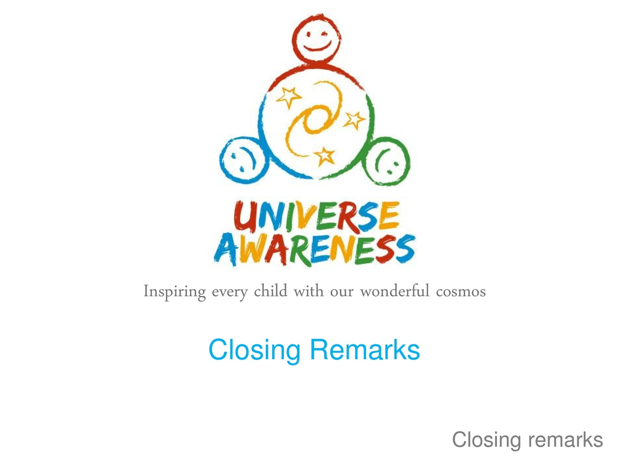... every child with our wonderful cosmos: Closing Remarks   UNAWE